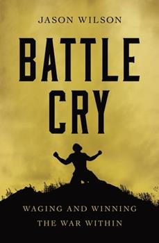 Paperback Battle Cry: Waging and Winning the War Within Book