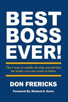 Paperback Best Boss Ever: The 5 steps to rapidly develop yourself into the leader everyone wants to follow Book