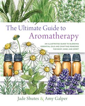 Paperback The Ultimate Guide to Aromatherapy : An Illustrated Guide to Blending Essential Oils and Crafting Remedies for Body, Mind, and Spirit Book