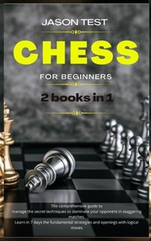 Hardcover Chess for Beginners: 2 books in 1: The comprehensive guide to manage the secret techniques to dominate your opponent in staggering matches. [Large Print] Book