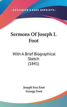Hardcover Sermons of Joseph I Foot : With A Brief Biographical Sketch (1841) Book