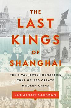 Hardcover The Last Kings of Shanghai : The Rival Jewish Dynasties That Helped Create Modern China Book