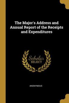 Paperback The Major's Address and Annual Report of the Receipts and Expenditures Book