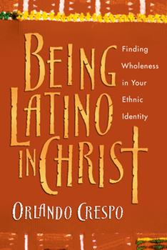 Paperback Being Latino in Christ: Finding Wholeness in Your Ethnic Identity Book