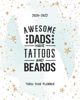 Paperback Awesome Dads Have Tattoos and Beards : 36 Months Calendar Yearly Monthly Daily Planner Agenda Schedule Organizer Appointment Notebook Best for Birthday Mother's Day & Father's Day Gift Book