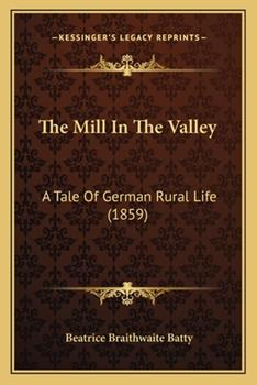 Paperback The Mill In The Valley: A Tale Of German Rural Life (1859) Book