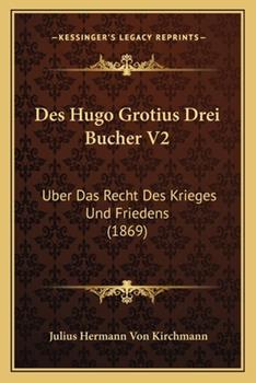 Paperback Des Hugo Grotius Drei Bucher V2 : Uber das Recht des Krieges und Friedens (1869) Book