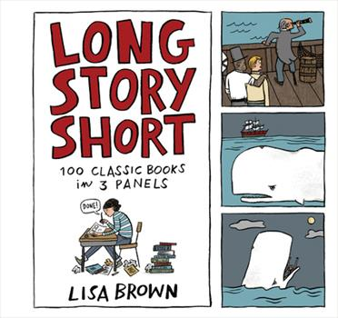 Long Story Short: 100 Classic Books in Three Panels 1616205032 Book Cover