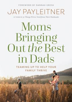 Paperback Moms Bringing Out the Best in Dads: Teaming Up to Help Your Family Thrive Book