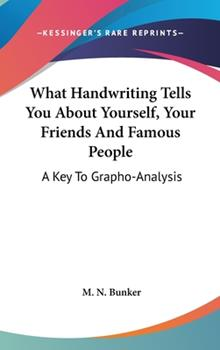 Hardcover What Handwriting Tells You about Yourself, Your Friends and Famous People: A Key to Grapho-Analysis Book