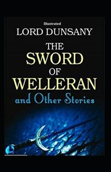 Paperback The Sword of Welleran and Other Stories (Illustrated) Book