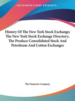 Hardcover History of the New York Stock Exchange; the New York Stock Exchange Directory; the Produce Consolidated Stock and Petroleum and Cotton Exchanges Book