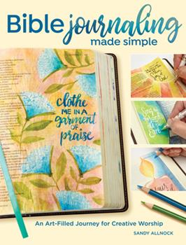 Paperback Bible Journaling Made Simple: An Art-Filled Journey for Creative Worship Book