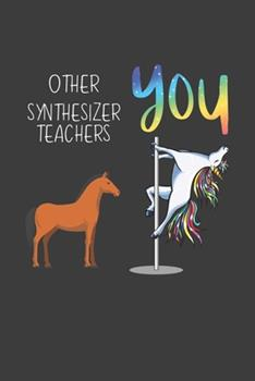 Paperback Other Synthesizer Teachers You : Funny Gift Musicians Band Orchestra Members Coworker Boss Friend Lined Notebook Book