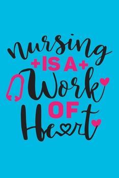 Paperback Nursing Is a Work of Heart : Cute Nurse Journal - Easy Find Bright Blue! Best Nurse Gift Ideas Medical Notebook Book