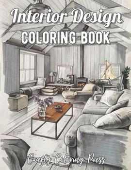 Paperback Interior Design Coloring Book: An Adult Coloring Book with Inspirational Home Designs, Fun Room Ideas, and Beautifully Decorated Houses for Relaxation Book