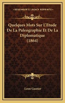 Hardcover Quelques Mots Sur L'Etude de la Paleographie et de la Diplomatique Book