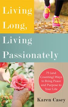Living Long, Living Passionately: 75 (and Counting) Ways to Bring Peace and Purpose to Your Life 1573246549 Book Cover