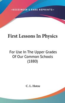 Hardcover First Lessons in Physics : For Use in the Upper Grades of Our Common Schools (1880) Book