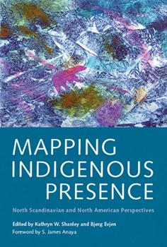 Mapping Indigenous Presence: North Scandinavian and North American Perspectives - Book  of the Critical Issues in Indigenous Studies