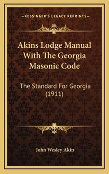Hardcover Akins Lodge Manual With The Georgia Masonic Code: The Standard For Georgia (1911) Book