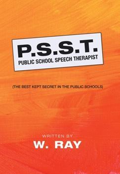 Hardcover P. S. S. T. Public School Speech Therapist : (the Best Kept Secret in the Public Schools) Book