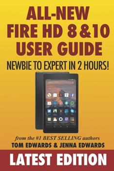 All-New Fire HD 8 & 10 User Guide - Newbie to Expert in 2 Hours! 1519227302 Book Cover