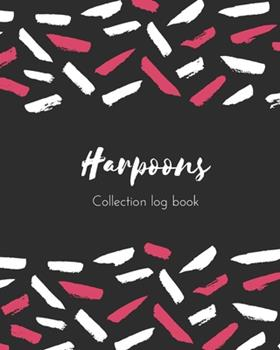 Paperback Harpoons Collection Log Book : Keep Track Your Collectables ( 60 Sections for Management Your Personal Collection ) - 125 Pages, 8x10 Inches, Paperback Book