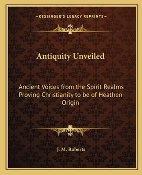 Paperback Antiquity Unveiled: Ancient Voices from the Spirit Realms Proving Christianity Tancient Voices from the Spirit Realms Proving Christianity Book
