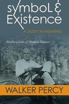 Symbol and Existence: A Study in Meaning: Explorations of Human Nature 0881467081 Book Cover