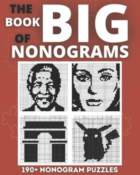 Paperback The Big Nonogram Book: Fun Japanese crossword puzzles, Know as Hanjie Puzzle Books, Picross or Griddlers Logic Puzzles Black and White Book