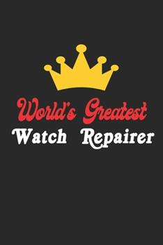 Paperback World's Greatest Watch Repairer Notebook - Funny Watch Repairer Journal Gift: Future Watch Repairer Student Lined Notebook / Journal Gift, 120 Pages, Book