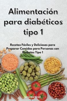 Paperback Alimentaci?n para diab?ticos tipo 1: Recetas F?ciles y Deliciosas para Preparar Comidas para Personas con Diabetes Tipo 1. Diabetic Cookbook (Spanish [Spanish] Book