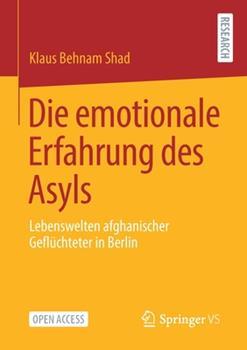 Paperback Die Emotionale Erfahrung Des Asyls: Lebenswelten Afghanischer Gefl?chteter in Berlin [German] Book