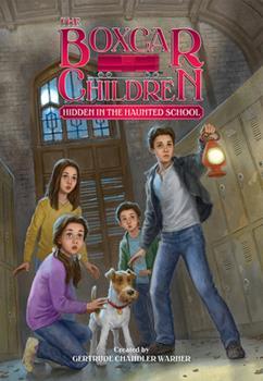 Hidden in the Haunted School - Book #144 of the Boxcar Children