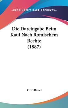 Hardcover Die Dareingabe Beim Kauf Nach Romischem Rechte Book