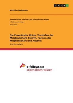 Paperback Die Europ?ische Union. Vorstufen der Mitgliedschaft, Beitritt, Formen der Mitgliedschaft und Austritt [German] Book