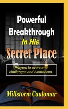 Paperback Powerful Breakthrough In His Secret Place: Prayers To Overcome Challenges And Hindrances Book