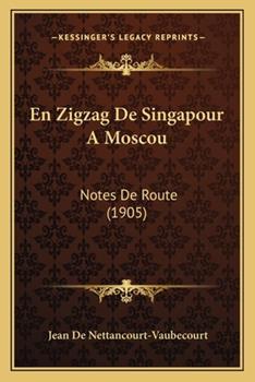 Paperback En Zigzag de Singapour a Moscou : Notes de Route (1905) Book