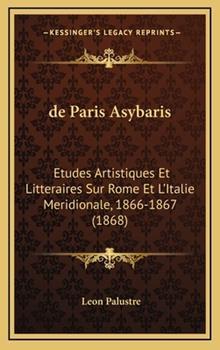 Hardcover De Paris A?Sybaris : Etudes Artistiques et Litteraires Sur Rome et L'Italie Meridionale, 1866-1867 (1868) Book