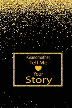 Paperback Grandmother, Tell Me Your Story : A Guided Journal to Tell Me Your Memories, Keepsake Questions. This Ia a Great Gift to Mom, Grandma, Nana, Aunt and Auntie Fromfamily, Grandchildren to Share Their Early Life Like Birthdays and Christmas Book