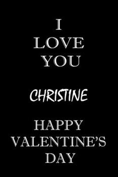 Paperback I Love You Christine Happy Valentine's Day : Composition Notebook: Valentine's Day Gift for an Happy Valentine Day Gratitude Your Lover Book