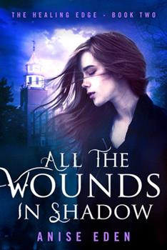 All the Wounds in Shadow - Book #2 of the Healing Edge