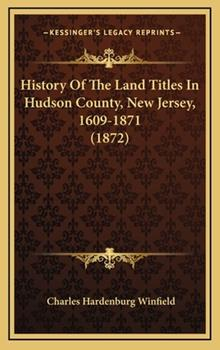 Hardcover History of the Land Titles in Hudson County, New Jersey, 1609-1871 Book
