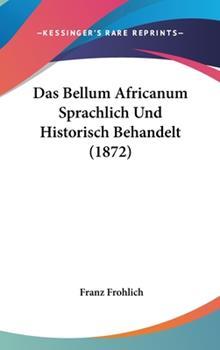 Hardcover Das Bellum Africanum Sprachlich und Historisch Behandelt Book