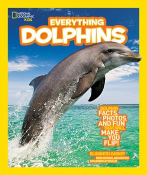 Everything Dolphins: Dolphin Facts, Photos, and Fun that Will Make You Flip - Book  of the National Geographic Kids Everything