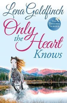 Only the Heart Knows - Book #4 of the Brides
