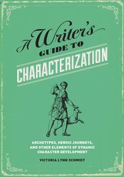 Paperback A Writer's Guide to Characterization: Archetypes, Heroic Journeys, and Other Elements of Dynamic Character Development Book