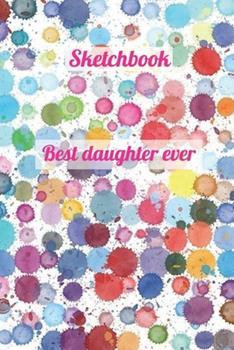 Paperback Best Daughter Ever : Sketchbook Book