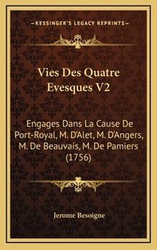 Hardcover Vies des Quatre Evesques V2 : Engages Dans la Cause de Port-Royal, M. D'Alet, M. D'Angers, M. de Beauvais, M. de Pamiers (1756) Book